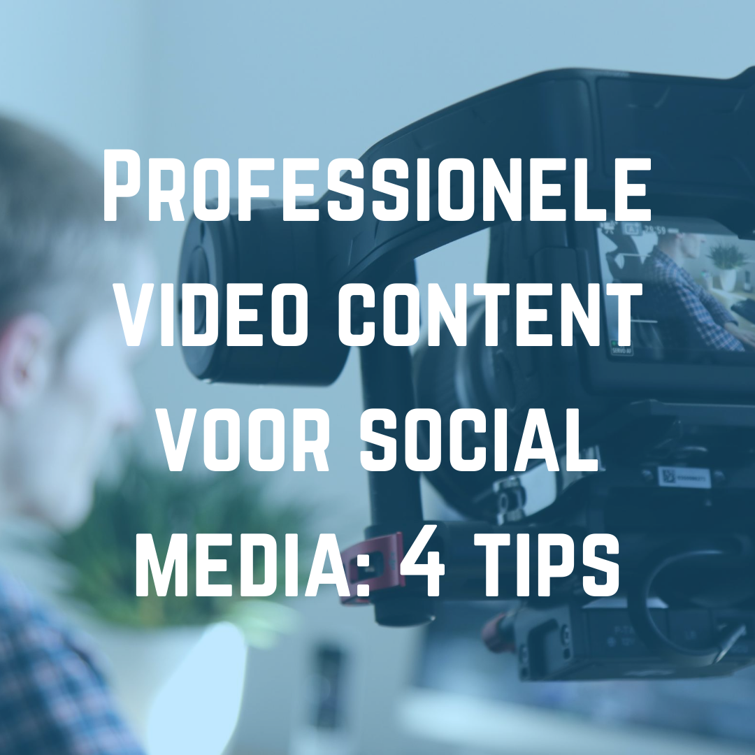 professionele video content voor social media: 4 tips